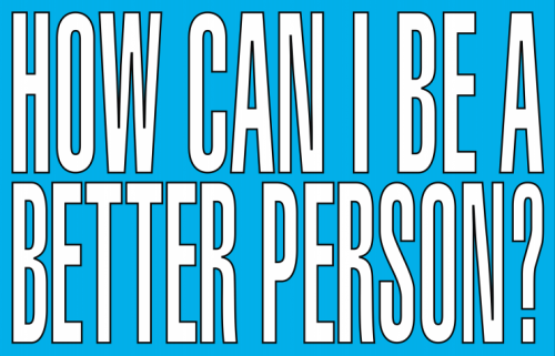 Barbara Kruger, Untitled (How Can I Be a Better Person), 2011, © Barbara Kruger. Kruger's work will be featured on limited edition 2017 wares benefiting the Venice Family Clinic.